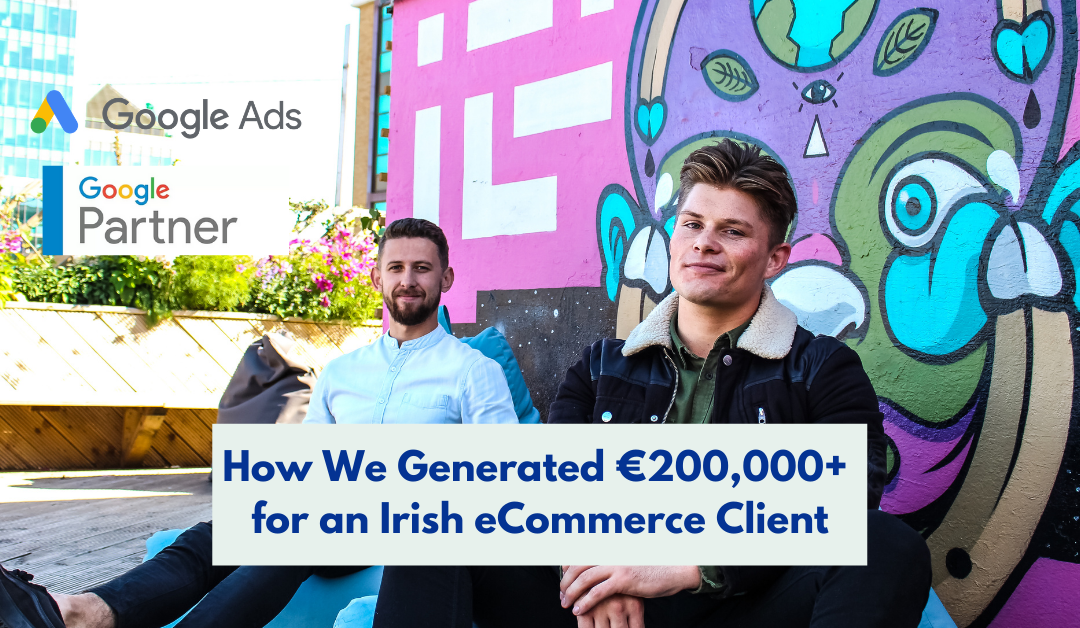 How We Generated €200,000+ for an Irish eCommerce Client